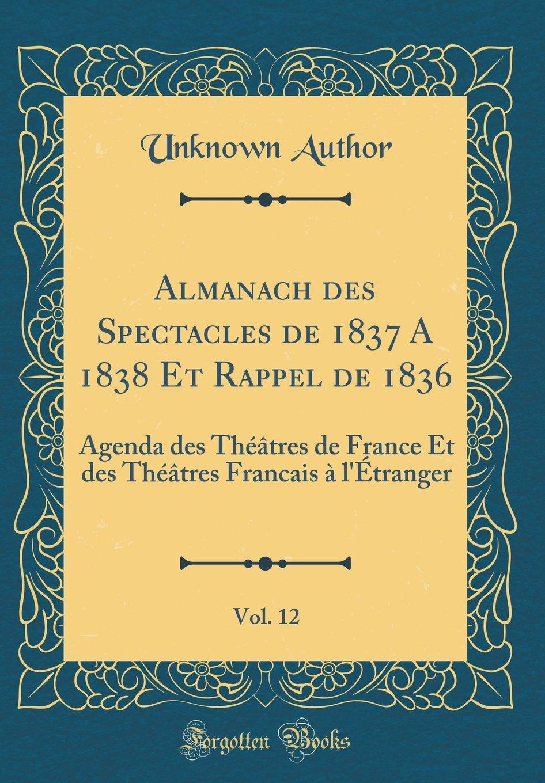 Almanach Des Spectacles de 1837 a 1838 Et Rappel de 1836 ...