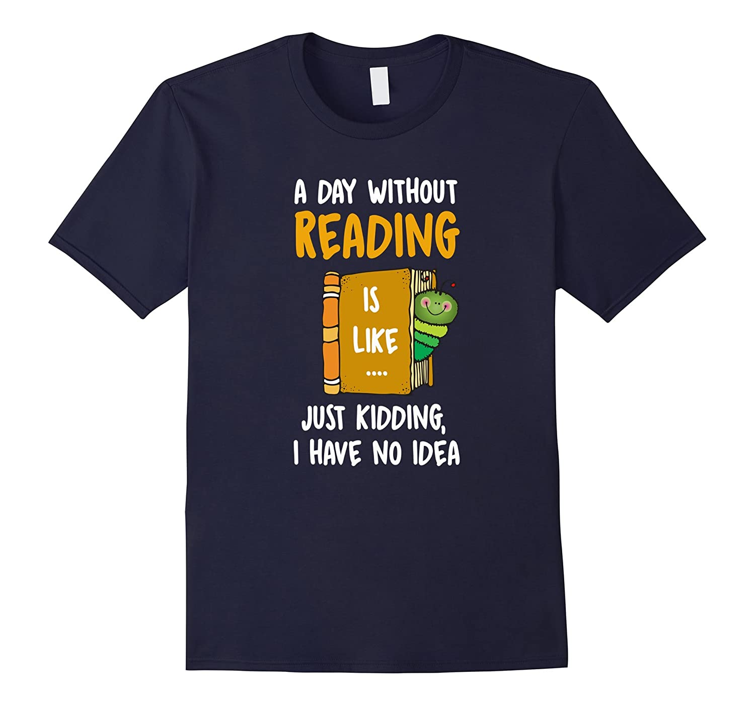 A day without reading is likejk i have no idea T-shirt-TD