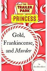 Gold, Frankincense, and Murder: A Trailer Park Princess Christmas Novella Kindle Edition