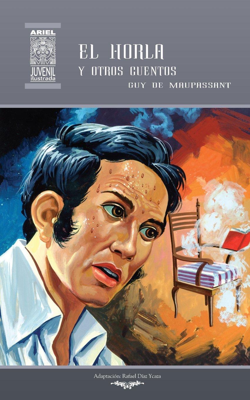 El Horla y otros cuentos: Volume 37 Ariel Juvenil Ilustrada: Amazon.es: Guy de Maupassant, Tarquino Mejía, Rafael Díaz Ycaza, Nelson Jácome: Libros