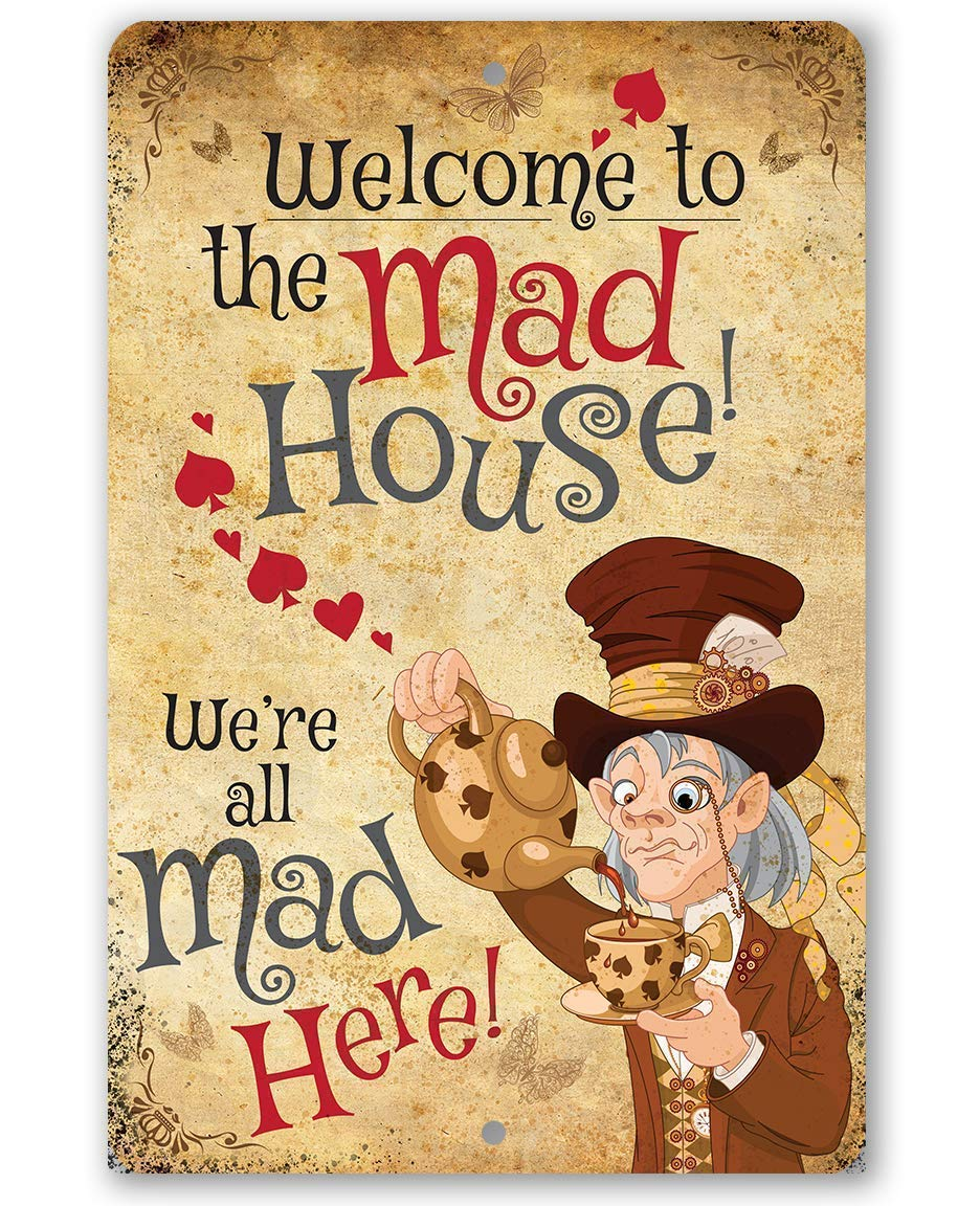 "Metal Sign - Alice in Wonderland - Welcome to the Mad House - Durable Metal Sign - 8"" x 12"" Use Indoor/Outdoor - Great Gift and Decor for Game Room, Man Cave and She Shed Under $20"