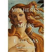 Mulheres, Mitos e Deusas: O feminino através dos tempos