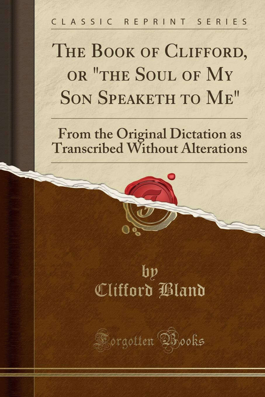 """Download The Book of Clifford, or """"the Soul of My Son Speaketh to Me"""": From the Original Dictation as Transcribed Without Alterations (Classic Reprint) ebook"""