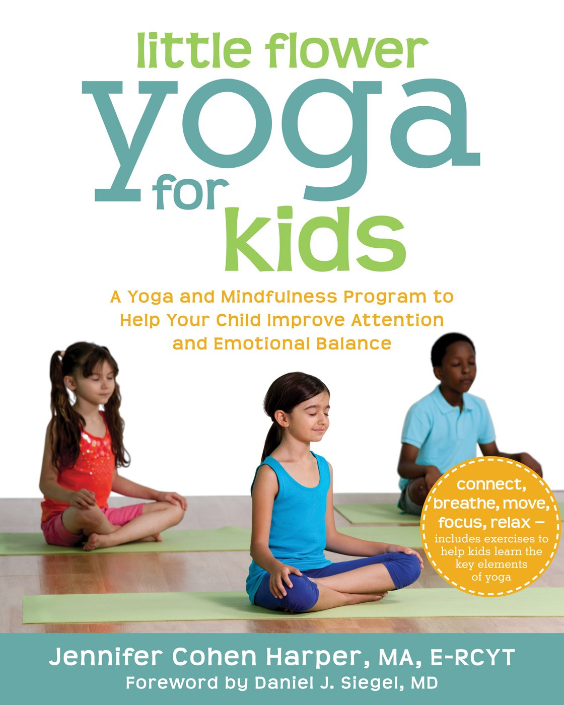 Little Flower Yoga For Kids A Yoga And Mindfulness Program To Help Your Child Improve Attention And Emotional Balance Harper Ma E Rcyt Jennifer Cohen Siegel Md Daniel J 9781608827923 Amazon Com Books