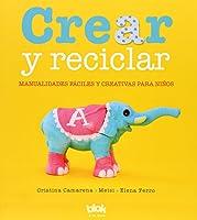 Crear Y Reciclar: Manualidades Fáciles Y