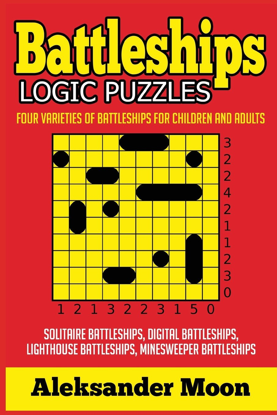 Download Battleships Logic Puzzles: Four Varieties of Battleships for Children and Adults (Logic Puzzles for Teens) pdf