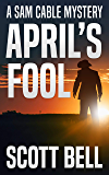 April's Fool (A Sam Cable Mystery Book 1)