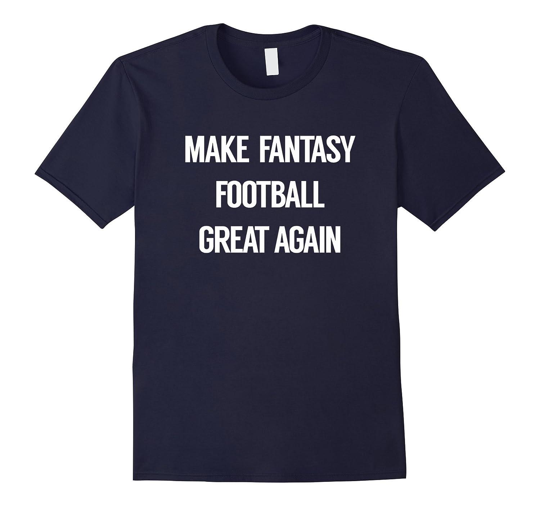Make Fantasy Football Great Again - Funny Draft Party Tshirt-BN
