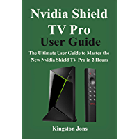 Nvidia Shield TV Pro User Guide: The Ultimate User Guide to master the New Nvidia Shield TV Pro in 2 Hours (English…