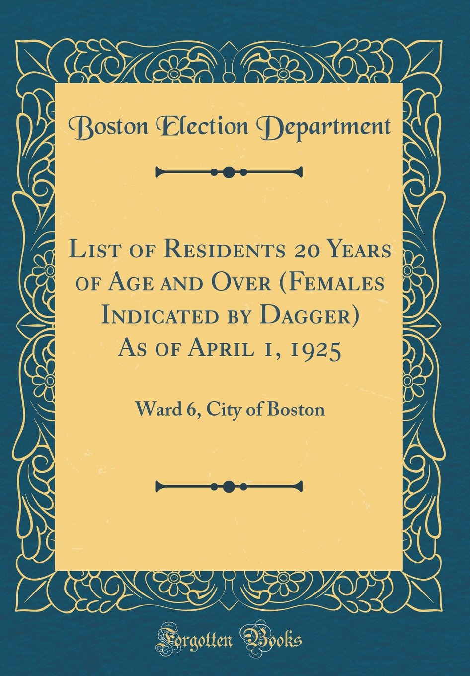 Download List of Residents 20 Years of Age and Over (Females Indicated by Dagger) as of April 1, 1925: Ward 6, City of Boston (Classic Reprint) ebook