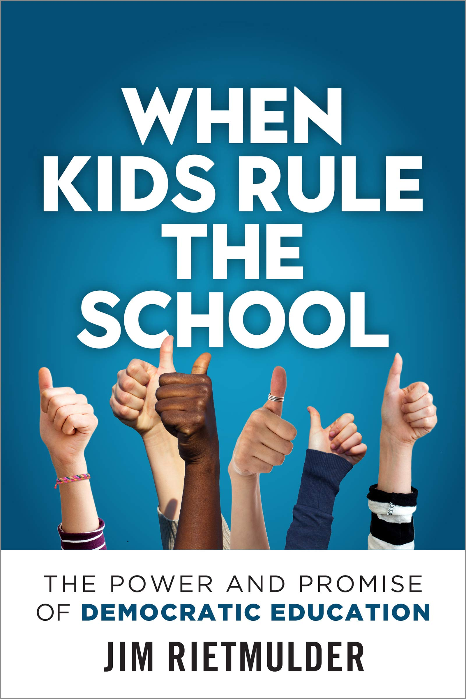 When Kids Rule The School The Power And Promise Of Democratic Education Rietmulder Jim 9780865719040 Amazon Com Books