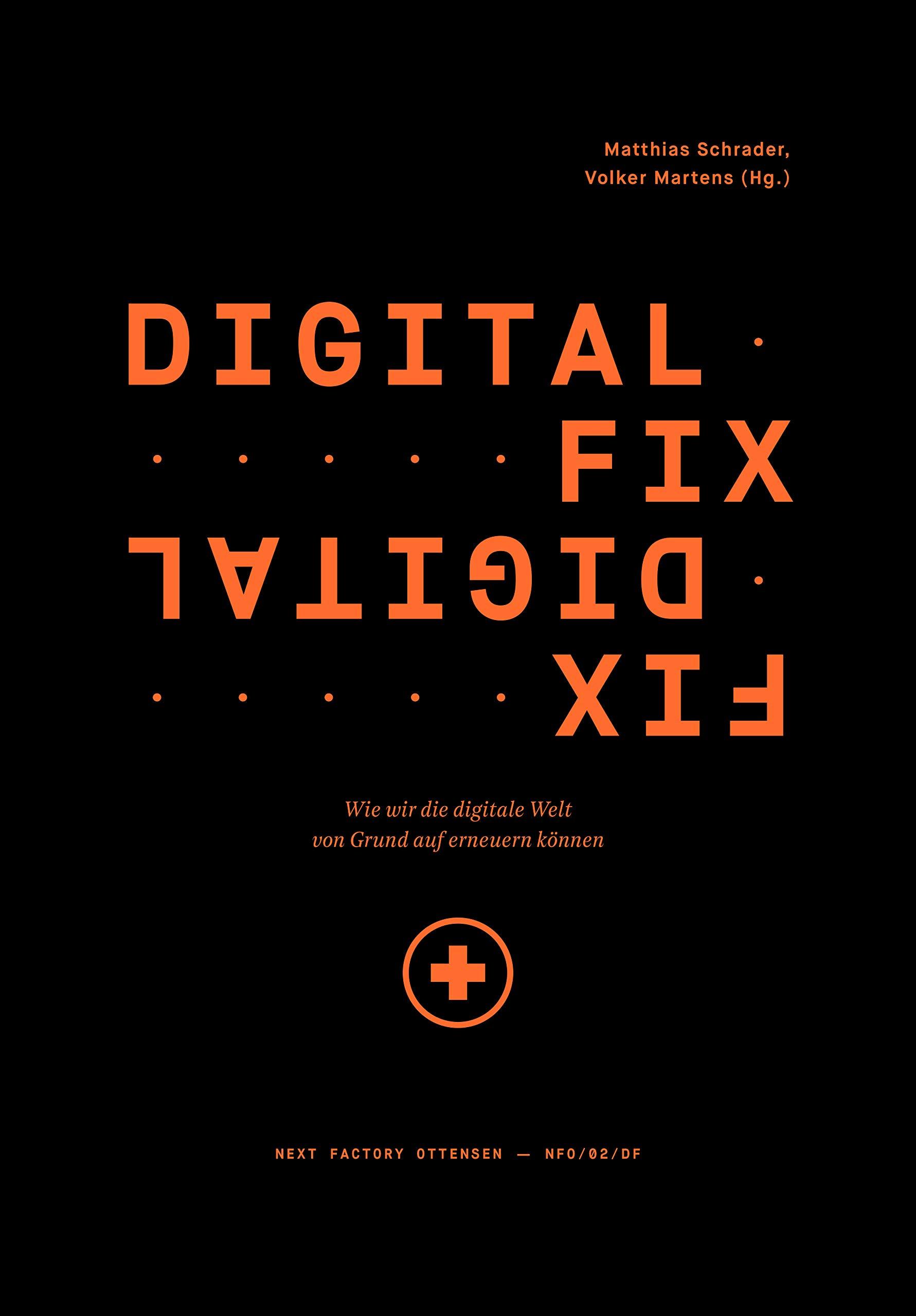 Digital Fix   Fix Digital. Wie Wir Die Digitale Welt Von Grund Auf Erneuern Können  Edition NFO