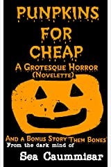 Punpkins For Cheap: A Grotesque Horror (Novelette) Kindle Edition