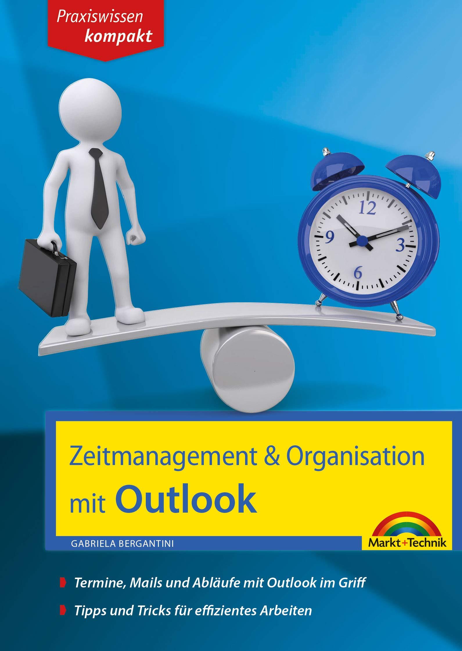 Zeitmanagement And Organisation Mit Outlook   Termine Mails Und Abläufe Mit Outlook Im Griff   Für Die Microsoft Outlook Versionen 2010 2016