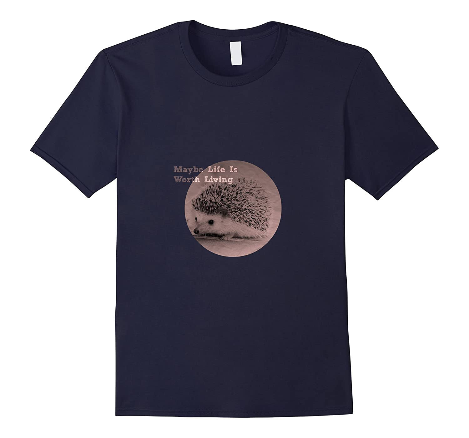 Maybe Life Is Worth Living Hedgehog Suicide Prevention Tee-CD
