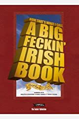 Now That's What I Call A Big Feckin' Irish Book: Jammers with insults, proverbs, family names, trivia, slang (The Feckin' Collection) Hardcover