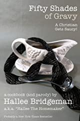 Fifty Shades of Gravy: A Christian Gets Saucy! (Hallee's Galley Parody Cookbook) (Volume 1) Paperback