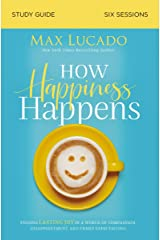 How Happiness Happens Study Guide: Finding Lasting Joy in a World of Comparison, Disappointment, and Unmet Expectations Paperback