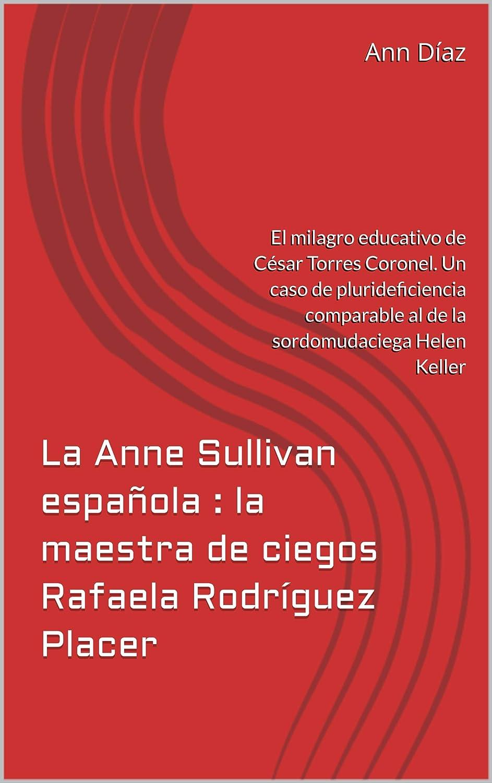 La Anne Sullivan española : la maestra de ciegos Rafaela Rodríguez ...