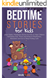 Bedtime Stories For Kids: Short Fables, Meditation Stories For Kids To Help Children Fall Asleep Fast, Thrive And Achieve Mindfulness, Relaxation And Go To Sleep Feeling Calm