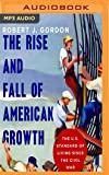 The Rise and Fall of American Growth: The U.S. Standard of Living Since the Civil War (Princeton Economic Series of the Western World)