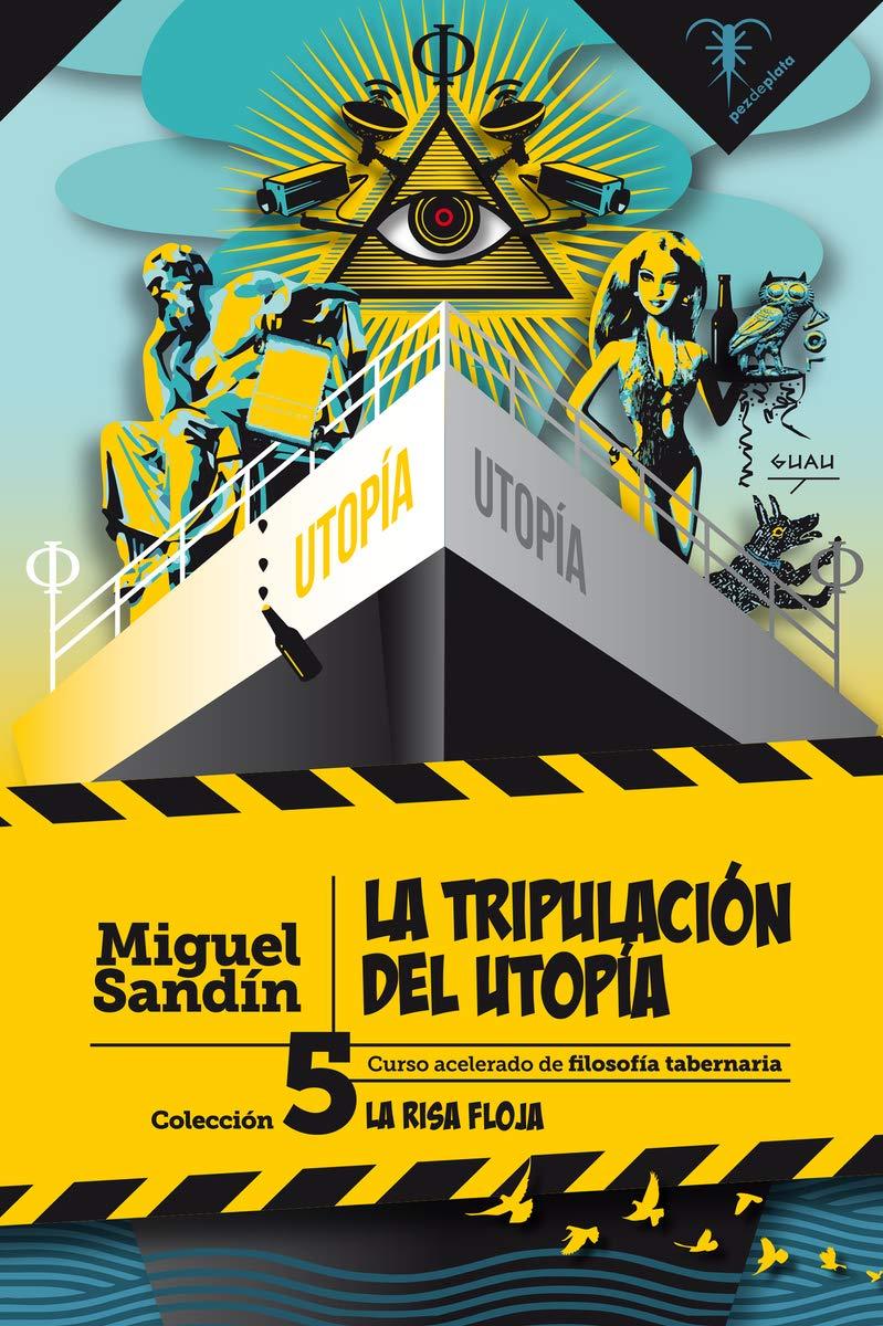 La tripulación del Utopía: Curso acelerado de filosofía tabernaria La Risa Floja: Amazon.es: Miguel Sandín: Libros