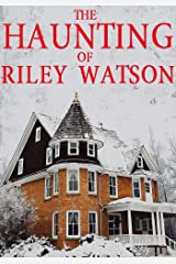 The Haunting of Riley Watson (A Riveting Haunted House Mystery Series Book 10) Kindle Edition