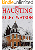 The Haunting of Riley Watson (A Riveting Haunted House Mystery Series Book 10)