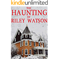 The Haunting of Riley Watson (A Riveting Haunted House Mystery Series Book 10) book cover