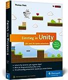Einstieg in Unity: 2D- und 3D-Spiele entwickeln. Ideal für Programmieranfänger ohne Vorwissen. Mit 15 kompletten Games aus allen Spielegenres.