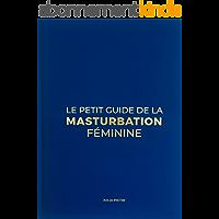 Le Petit Guide De La Masturbation Féminine: Au bout des doigts