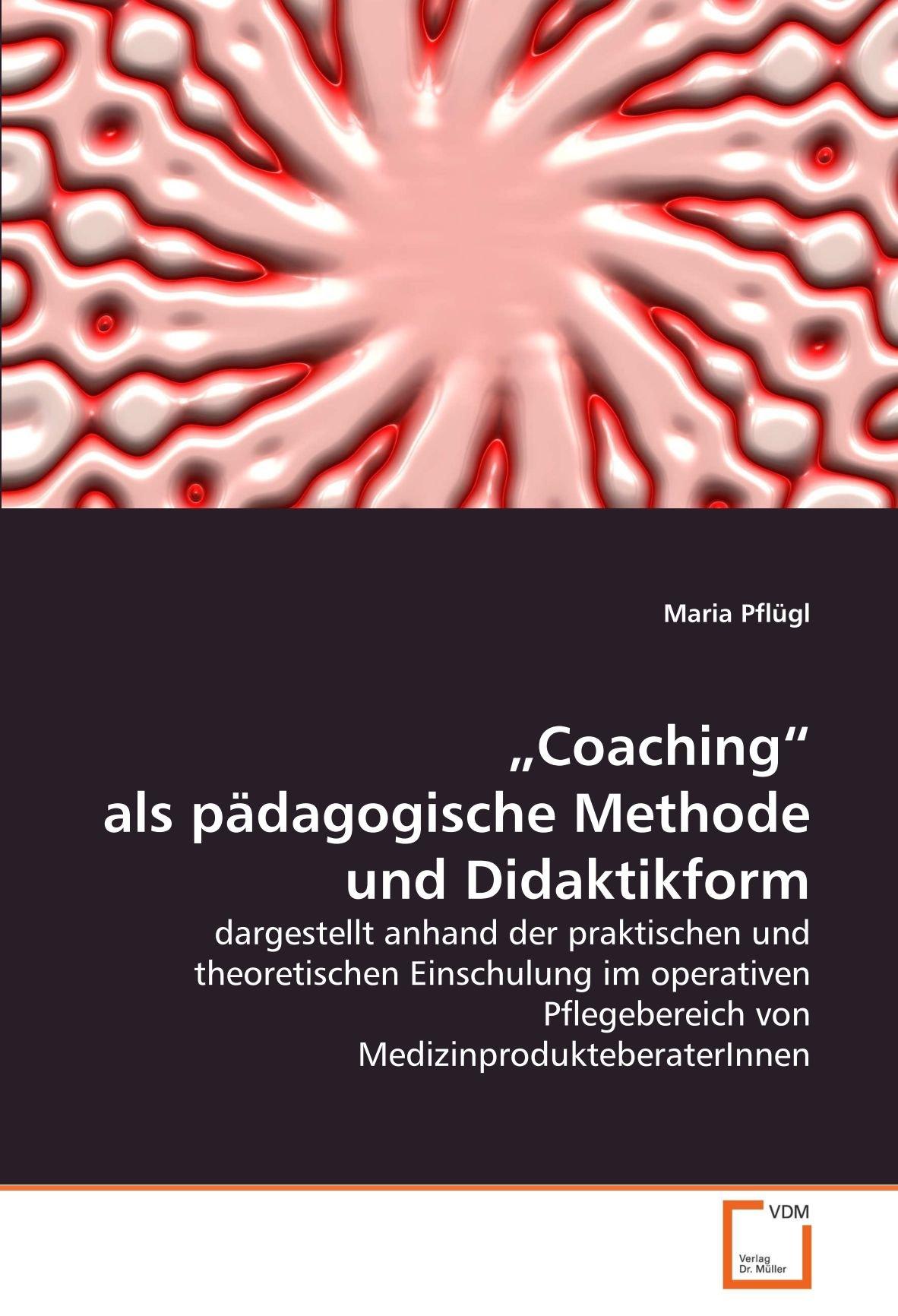 """Download """"Coaching"""" als pädagogische Methode und Didaktikform: dargestellt anhand der praktischen und theoretischen Einschulung im operativen Pflegebereich von MedizinprodukteberaterInnen (German Edition) pdf epub"""