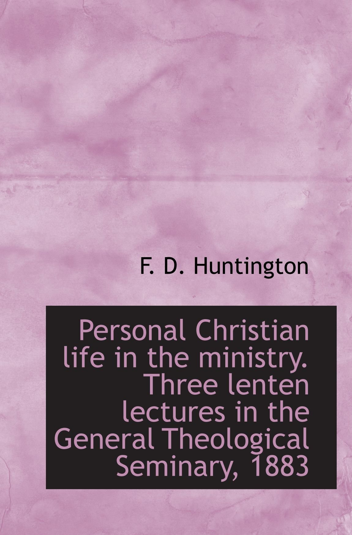 Read Online Personal Christian life in the ministry. Three lenten lectures in the General Theological Seminary, pdf epub