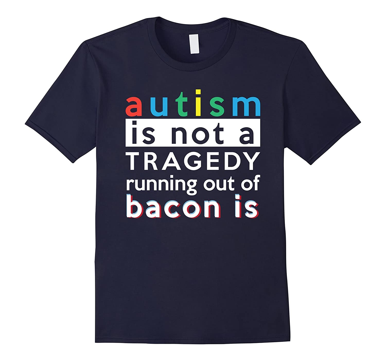 Autism Is Not A Tragedy Running Out Of Bacon Is T-Shirt-TD