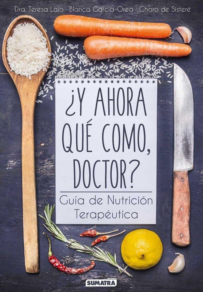 Y ahora qué como, doctor. Guía de nutrición terapéutica ...