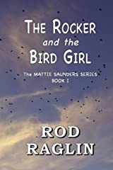 The Rocker and the Bird Girl (The Mattie Saunders Series) (Volume 1) Paperback