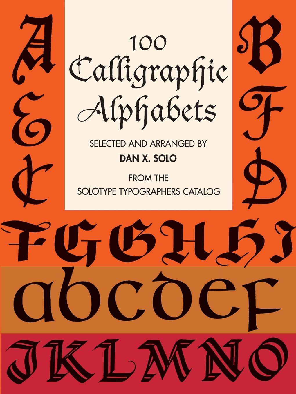 100 Calligraphic Alphabets Lettering Calligraphy Typography Dan X Solo 9780486297989 Amazon Books