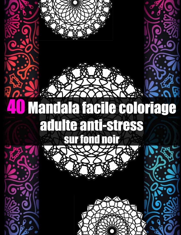 Amazon 40 Mandala Facile Coloriage Adulte Anti Stress Sur Fond Noir Mandala Livre De Coloriage Anti Stress Pour Adulte Fleurs Geant A Colorier Adulte Mandala De Nuit Noir Et Blanc Cadeau Parfait For