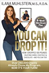 You Can Drop It!: How I Dropped 100 Pounds Enjoying Carbs, Cocktails & Chocolate–And You Can Too! Kindle Edition
