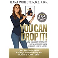 You Can Drop It!: How I Dropped 100 Pounds Enjoying Carbs, Cocktails & Chocolate–and...