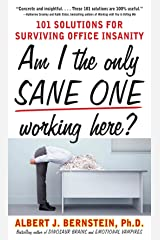 Am I The Only Sane One Working Here?: 101 Solutions for Surviving Office Insanity Kindle Edition