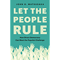 Let the People Rule: How Direct Democracy Can Meet the Populist Challenge (English Edition)