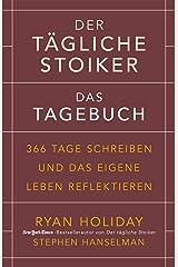 Der tägliche Stoiker - Das Tagebuch: 366 Tage schreiben und das eigene Leben reflektieren Hardcover