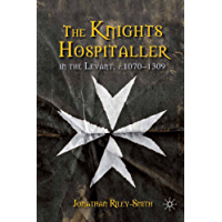 The Knights Hospitaller in the Levant, c.1070-1309