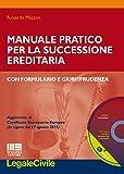 Manuale pratico pr la successione ereditaria con formulario e giurisprudenza. Con CD-ROM