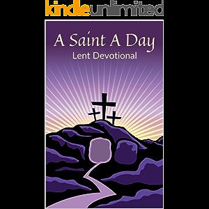 A Saint A Day Lent Devotional: 40 Daily Lenten Devotions for Christians