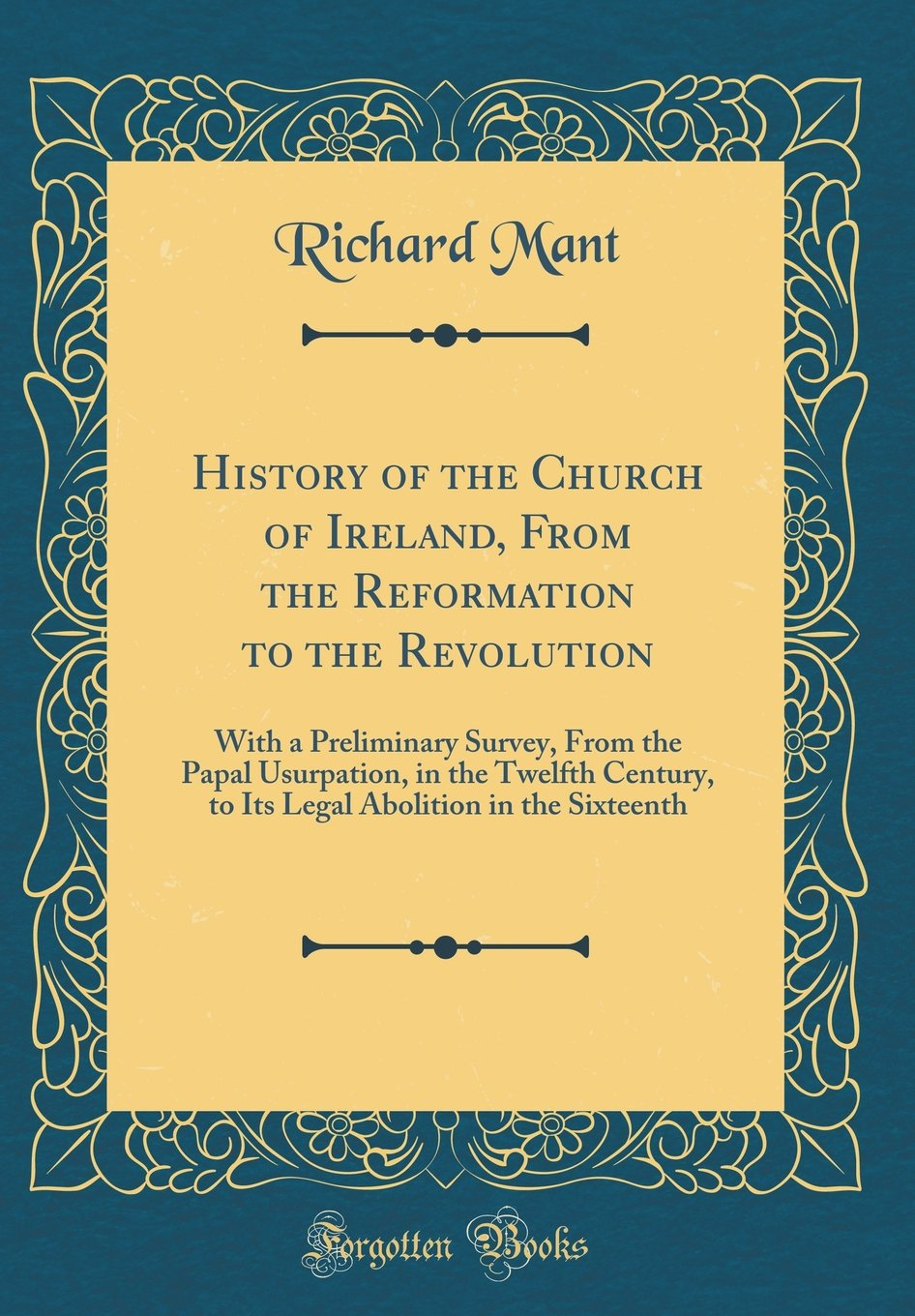 Download History of the Church of Ireland, from the Reformation to the Revolution: With a Preliminary Survey, from the Papal Usurpation, in the Twelfth ... Abolition in the Sixteenth (Classic Reprint) pdf epub