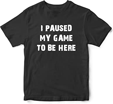 I PAUSED MY GAME TO BE HERE KIds T Shirt Video Gamer Boys Gift Brother Top
