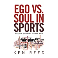 Ego Vs. Soul in Sports: Essays on Sport at Its Best and Worst