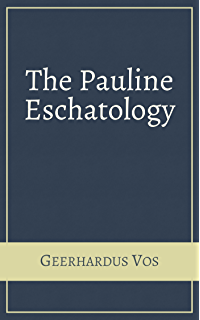 Reformed dogmatics ecclesiology the means of grace eschatology pauline eschatology fandeluxe Images